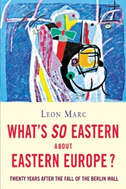 WHATS SO EASTERN ABOUT EASTERN EUROPE?
