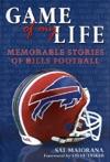 Game Of My Life Memorable Stories Of Buffalo Bills Football