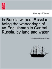 In Russia without Russian, being the wanderings of an Englishman in Central Russia, by land and water.