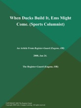 When Ducks Build It, Ems Might Come (Sports Columnist)