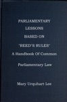 Parliamentary Lessons Based On Reeds Rules Of Order A Handbook Of Common Parliamentary Law
