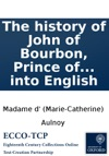 The History Of John Of Bourbon Prince Of Carency Containing A Variety Of Entertaining Novels  Written In French By The Countess DAunois  Translated Into English