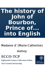 The history of John of Bourbon, Prince of Carency. Containing a variety of entertaining novels, ... Written in French by the Countess d'Aunois, ... Translated into English