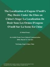 The Localization of Eugene O'neill's Play Desire Under the Elms on China's Stage/ La Localization De Desir Sous Les Ormes D'eugene O'neill Sur La Scene En Chine (Critical Essay)