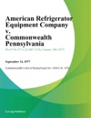 American Refrigerator Equipment Company V Commonwealth Pennsylvania