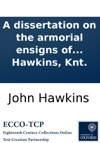 A Dissertation On The Armorial Ensigns Of The County Of Middlesex And Of The Abbey And City Of Westminster By Sir John Hawkins Knt