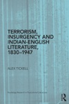 Terrorism Insurgency And Indian-English Literature 1830-1947