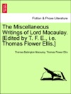 The Miscellaneous Writings Of Lord Macaulay Edited By T F E Ie Thomas Flower Ellis VOL I