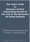 Ten Years Exile Or Memoirs Of That Interesting Period Of The Life Of The Baroness De Stael-Holstein
