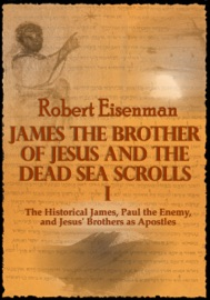 JAMES THE BROTHER OF JESUS AND THE DEAD SEA SCROLLS I: THE HISTORICAL JAMES, PAUL THE ENEMY, AND JESUS BROTHERS AS APOSTLES