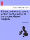 Elfrida A Dramatic Poem Written On The Model Of The Antient Greek Tragedy