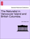 The Naturalist In Vancouver Island And British Columbia Vol I