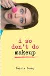 I So Dont Do Makeup