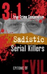 Sadistic Serial Killers 3-in-1 True Crime Compendium