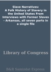 Slave Narratives A Folk History Of Slavery In The United States From Interviews With Former Slaves -  Arkansas All Seven Parts In A Single File