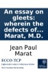 An Essay On Gleets: Wherein The Defects Of The Actual Method Of Treating Those Complaints Of The Urethra Are Pointed Out, And An Effectual Way Of Curing Them Indicated. By J. P. Marat, M.D.