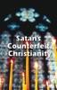 Satan's Counterfeit Christianity