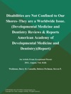 Disabilities Are Not Confined To Our Shores--They Are A Worldwide Issue Developmental Medicine And Dentistry Reviews  Reports American Academy Of Developmental Medicine And Dentistry Report