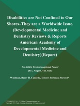 Disabilities Are Not Confined To Our Shores--They Are A Worldwide Issue (Developmental Medicine And Dentistry Reviews & Reports: American Academy Of Developmental Medicine And Dentistry) (Report)