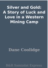 Silver And Gold A Story Of Luck And Love In A Western Mining Camp
