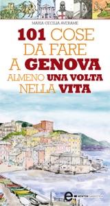 101 cose da fare a Genova almeno una volta nella vita da Maria Cecilia Averame