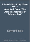 A Dutch Boy Fifty Years After Adapted From The Americanization Of Edward Bok