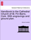 Handbook To The Cathedral Church Of St Fin Barre Cork With Engravings And Ground Plan