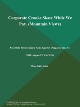 Corporate Crooks Skate While We Pay (Mountain Views)