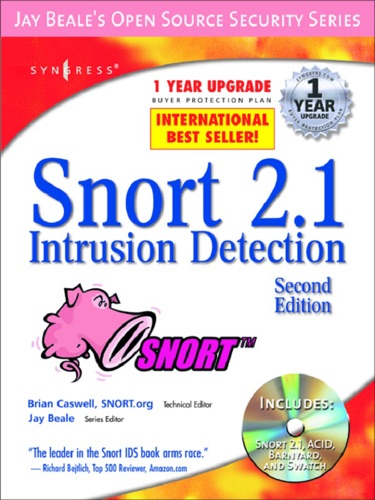 Brian Caswell, Jay Beale, Andrew R. Baker, Mike Poor, Stephen Northcutt, Raven Alder, Jacob Babbin, Adam Doxtater, James C. Foster, Toby Kohlenberg & Michael Rash - Snort 2.1 Intrusion Detection