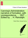 Cannings Administration Narrative Of Formation With Correspondence  1827  Edited By  H Randolph