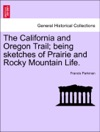 The California And Oregon Trail Being Sketches Of Prairie And Rocky Mountain Life Fifth Edition Revised