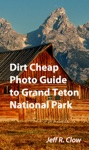 Dirt Cheap Photo Guide To Grand Teton National Park