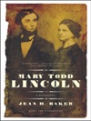Mary Todd Lincoln A Biography