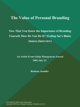 The Value of Personal Branding; Now That You Know the Importance of Branding Yourself, How Do You Do It? (Gallup Inc's Blaise James) (Interview)