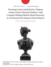 Promoting Critical and Reflective Thinking Among Teacher Education Students: Using Computer-Mediated Bulletin Board Discussion in a Professional Development School (Report)