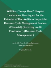 Will Rac Change Rcm? Hospital Leaders are Gearing up for the Potential of Rac Audits to Impact the Revenue Cycle Management Process (Financial) (Recovery Audit Contractor ) (Revenue Cycle Management )