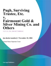 Pugh, Surviving Trustee, Etc. v. Fairmount Gold & Silver Mining Co. and Others