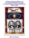 A Visual And Textual History Of Presidential Political Campaign  Cartoons Banners And Advertisements 1844 To 1856