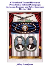 A Visual And Textual History Of Presidential Political Campaign  Cartoons, Banners And Advertisements 1844 To 1856