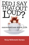 Did I Say That Out Loud Conversations About Life