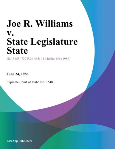 Supreme Court Of Idaho - Joe R. Williams v. State Legislature State