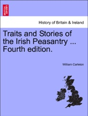 Traits and Stories of the Irish Peasantry ...Vol. II. Fourth edition.