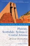 Explorers Guide Phoenix Scottsdale Sedona  Central Arizona A Great Destination Second Edition