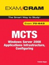 MCTS 70-643 Exam Cram Windows Server 2008 Applications Infrastructure Configuring