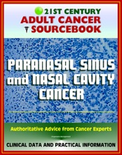 21st Century Adult Cancer Sourcebook: Paranasal Sinus and Nasal Cavity Cancer - Clinical Data for Patients, Families, and Physicians