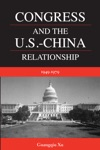 Congress And The US-China Relationship 1949-1979