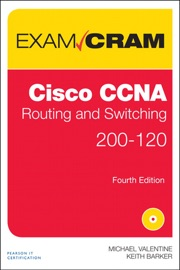 Cisco CCNA Routing and Switching 200-120 Exam Cram, 4/e - Michael Valentine & Keith Barker