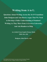 Writing from A to U: Questions About Writing Across the 16-19 Transition: John Hodgson and Ann Harris Argue That We Need to Develop a Fuller Understanding of Students' Writing As They Move from A-Level to University, And Ask Readers to Help