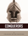 Conquerors The Lives And Legacies Of Alexander The Great Julius Caesar And Napoleon Bonaparte