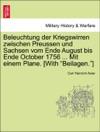 Beleuchtung Der Kriegswirren Zwischen Preussen Und Sachsen Vom Ende August Bis Ende October 1756  Mit Einem Plane With Beilagen
